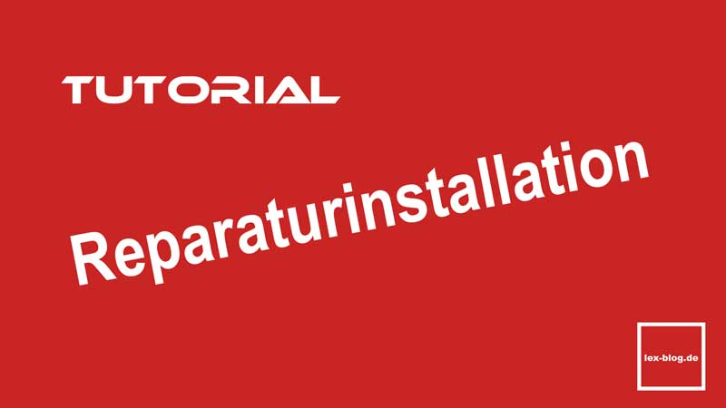 Tutorial Reparaturinstallation
